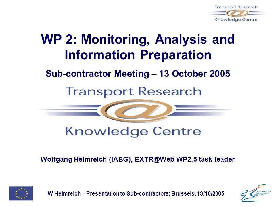W Helmreich – Presentation to Sub-contractors; Brussels, 13/10/2005 WP 2: Monitoring, Analysis and Information Preparation Sub-contractor Meeting – 13