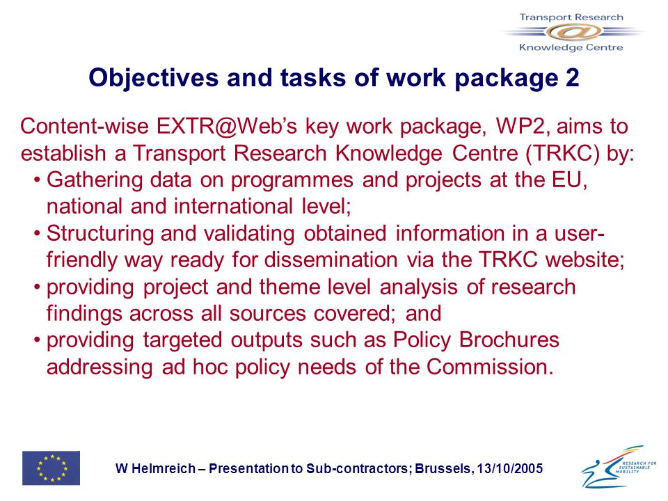 W Helmreich – Presentation to Sub-contractors; Brussels, 13/10/2005 Objectives and tasks of work package 2 Content-wise EXTR@Web's key work package, W