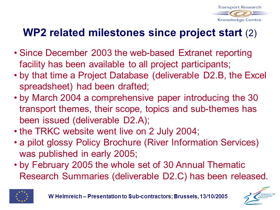 W Helmreich – Presentation to Sub-contractors; Brussels, 13/10/2005 WP2 related milestones since project start (2) Since December 2003 the web-based E