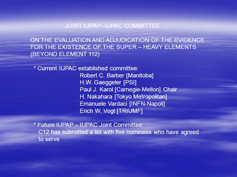 JOINT IUPAP--IUPAC COMMITTEE ON THE EVALUATION AND ADJUDICATION OF THE EVIDENCE FOR THE EXISTENCE OF THE SUPER – HEAVY ELEMENTS (BEYOND ELEMENT 112) *