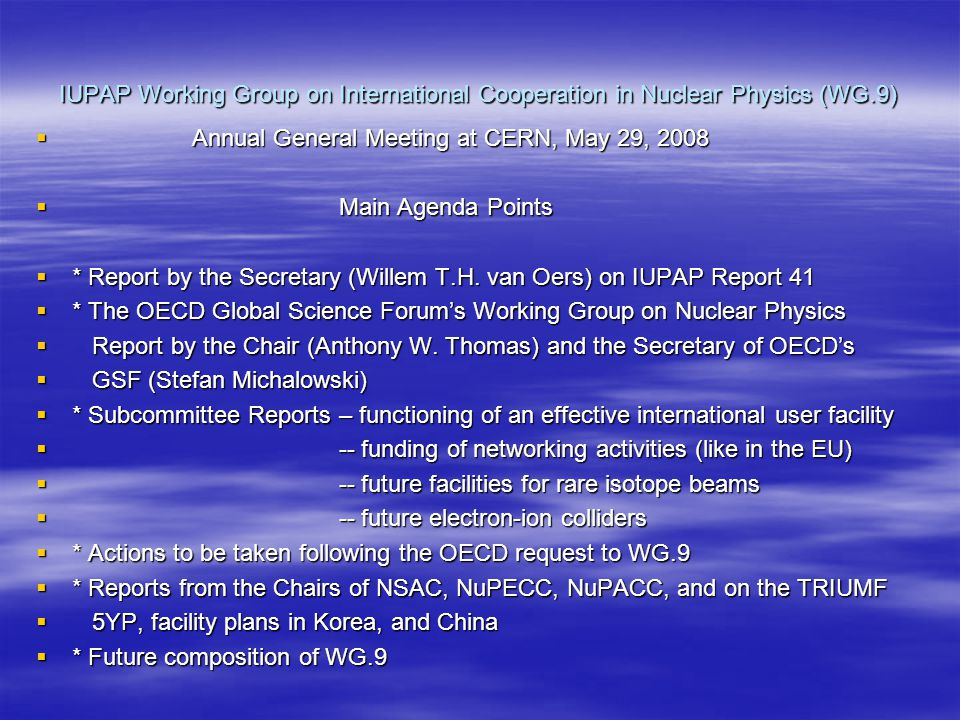 IUPAP Working Group on International Cooperation in Nuclear Physics (WG.9)  Annual General Meeting at CERN, May 29, 2008  Main Agenda Points  * Report by the Secretary (Willem T.H.