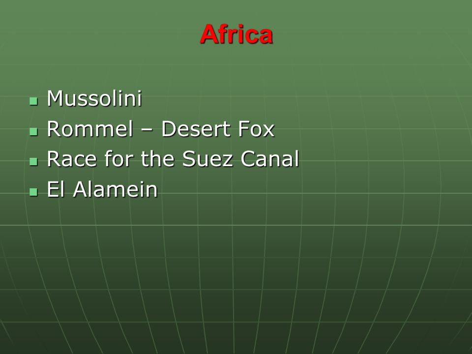 Africa Mussolini Mussolini Rommel – Desert Fox Rommel – Desert Fox Race for the Suez Canal Race for the Suez Canal El Alamein El Alamein