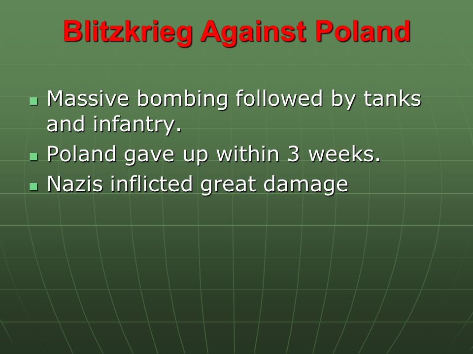 Blitzkrieg Against Poland Massive bombing followed by tanks and infantry.