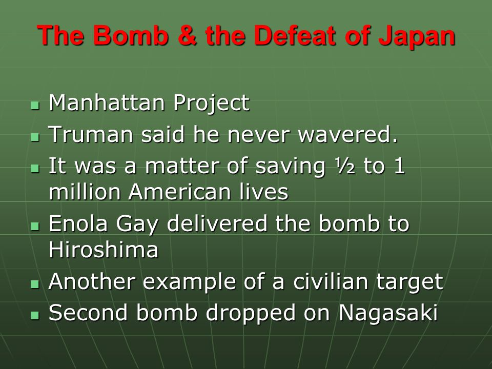 The Bomb & the Defeat of Japan Manhattan Project Manhattan Project Truman said he never wavered.