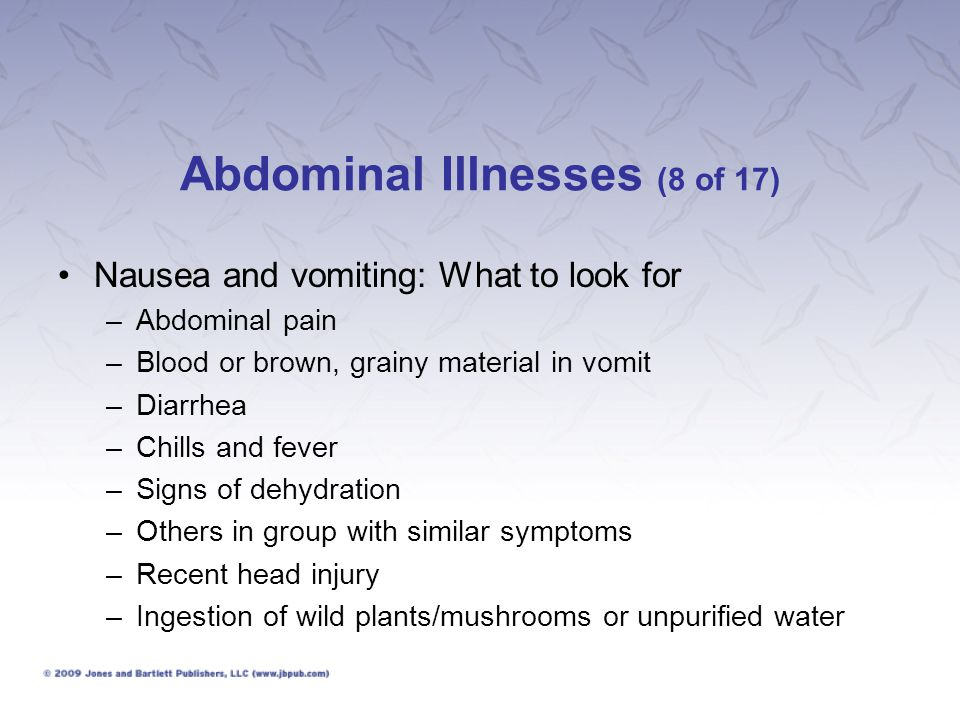 Abdominal Illnesses (9 of 17) Nausea and vomiting: What to do: –Provide clear fluids, clear soups, flat soda, juice –If victim can keep fluids down, offer carbohydrates, but no milk products.