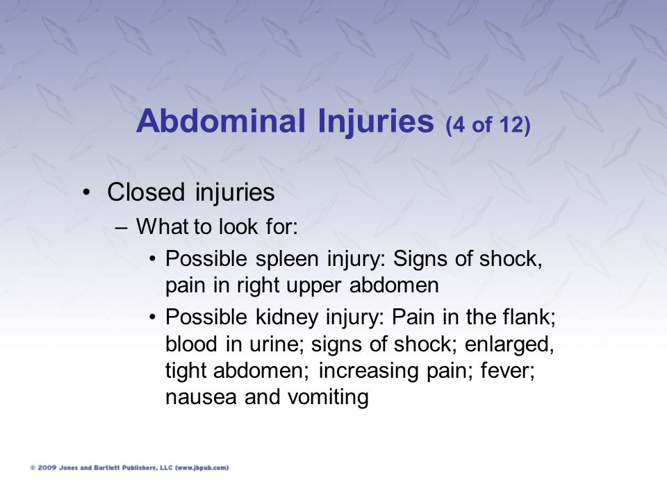 Abdominal Injuries (5 of 12) Closed injuries –What to do: Have victim rest completely, allow only sips of water.