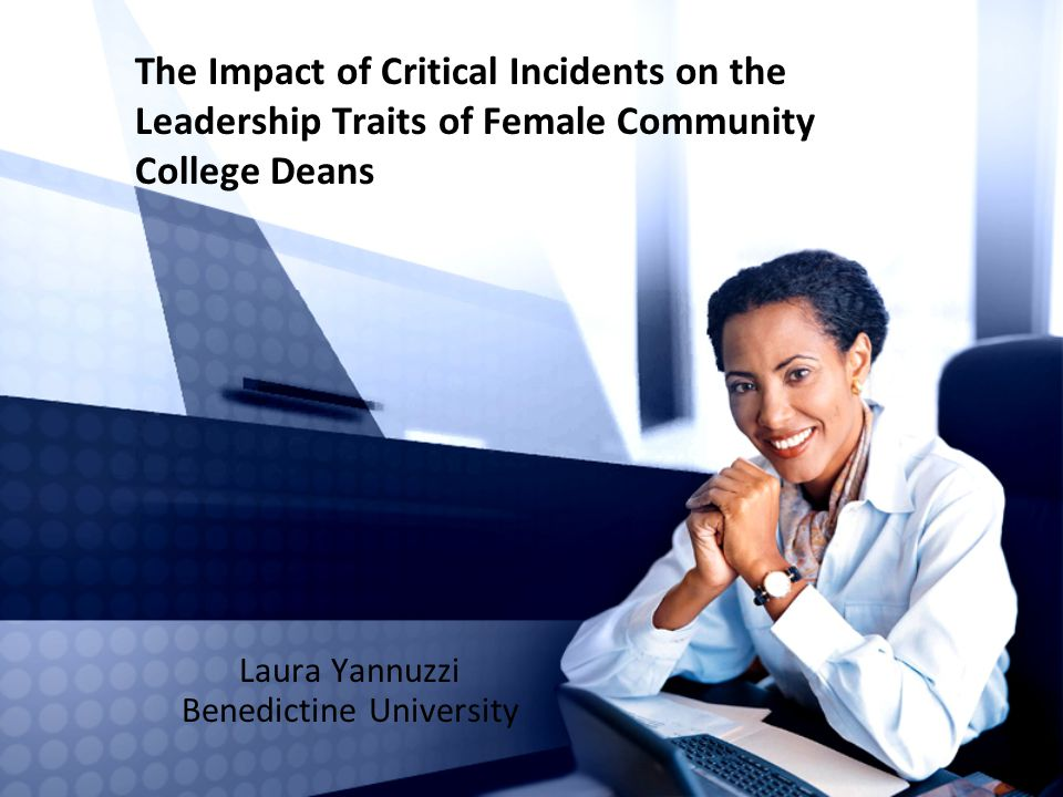 The Impact of Critical Incidents on the Leadership Traits of Female Community College Deans Laura Yannuzzi Benedictine University