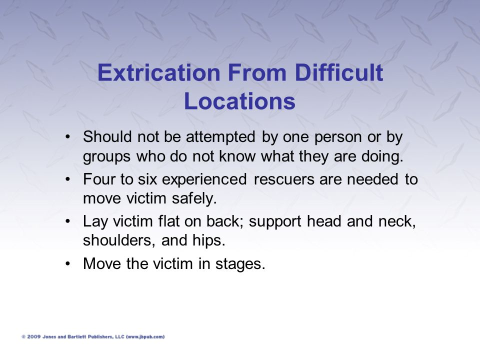 Extrication From Difficult Locations Should not be attempted by one person or by groups who do not know what they are doing. Four to six experienced r