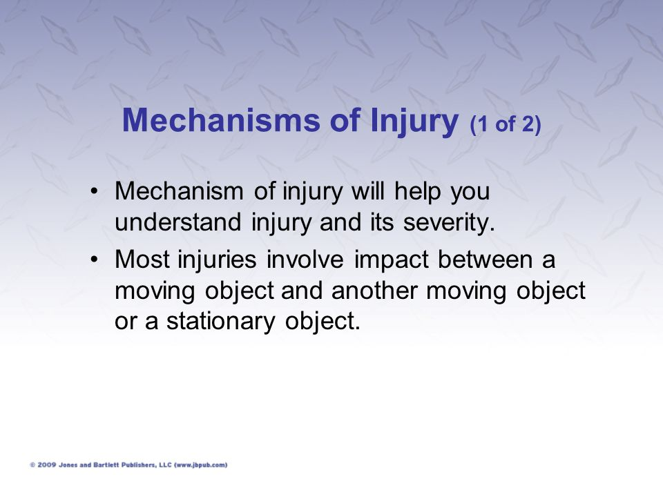 Mechanisms of Injury (2 of 2) Consider questions such as: –What was the distance of the fall.