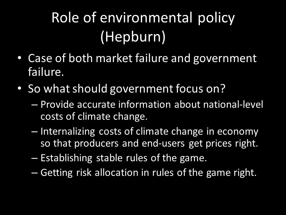 Role of environmental policy (Hepburn) Case of both market failure and government failure.