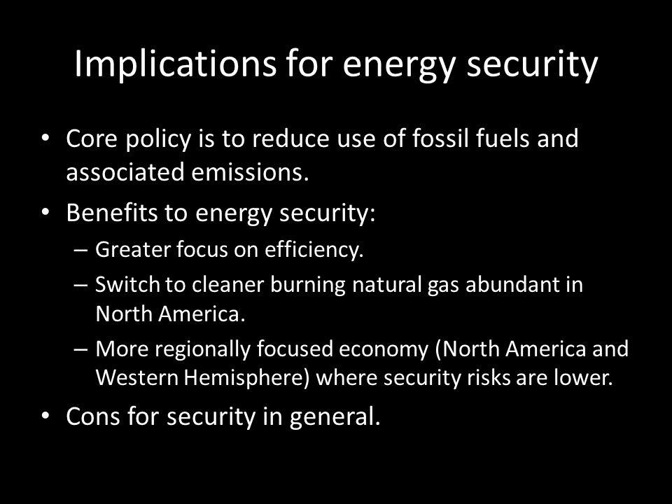 Implications for energy security Core policy is to reduce use of fossil fuels and associated emissions.