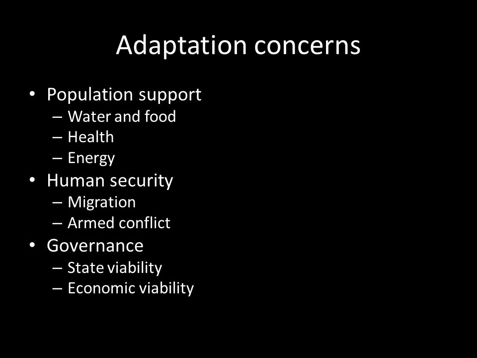 Adaptation concerns Population support – Water and food – Health – Energy Human security – Migration – Armed conflict Governance – State viability – Economic viability