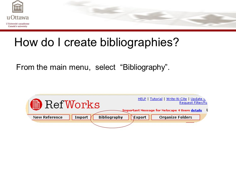 How do I create bibliographies From the main menu, select Bibliography .