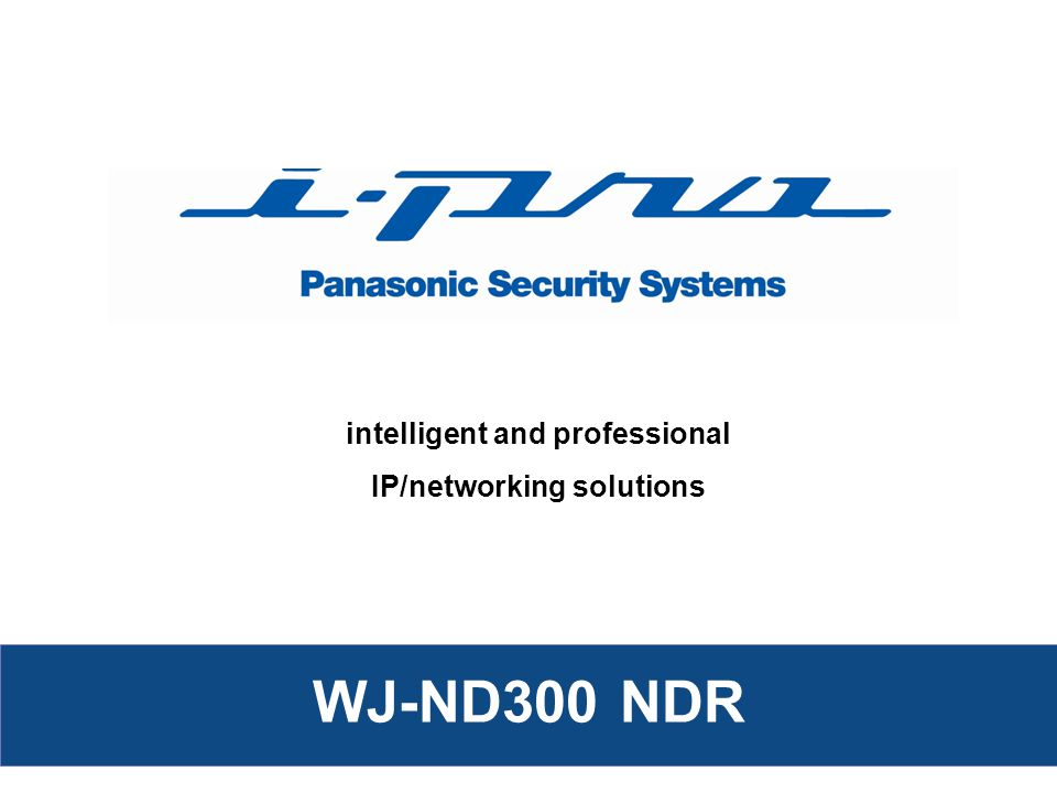 Client PC: IE, AS65 WJ-ND300 IP camera WAN Only selected video due to limited bandwidth Leased line: T1, T2 Public line: Internet (VPN) Remote client: IE, WV-AS65 Large amount of data Dedicated for video 100BaseT Large amount of data Dedicated for video 100BaseT Camera PORT Client PORT Camera PORT Client PORT Scalability-2 WJ-ND300 Router L2SW