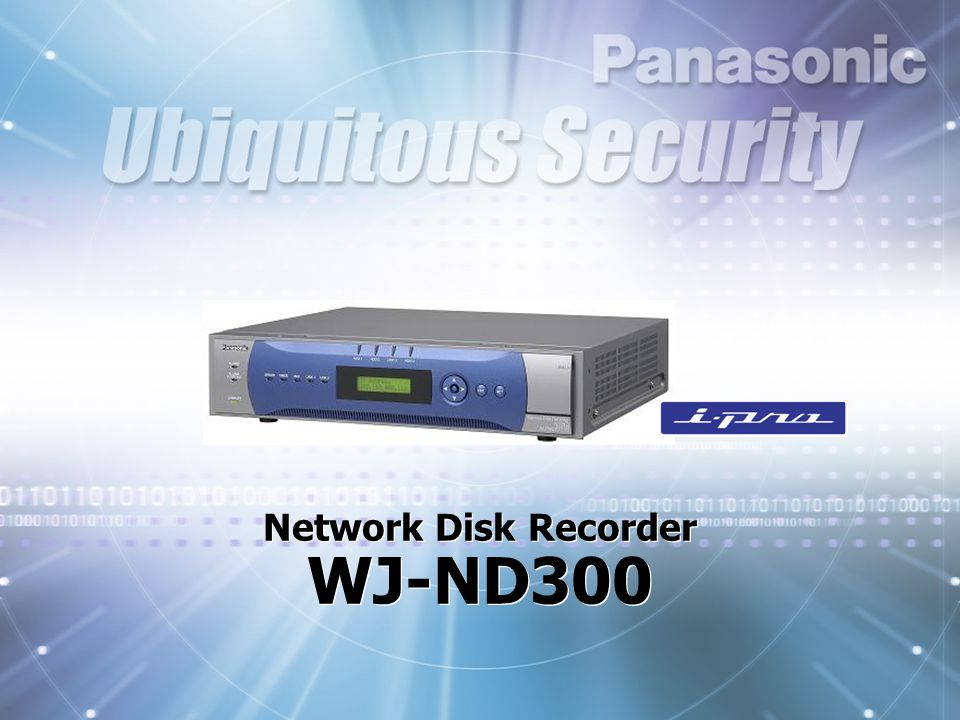 NETWORK DISK RECORDER KEY FEATURES  3 independent ports: camera, client and setup  Multi format: JPEG and MPEG4  MPEG4 rate control recording  Data stream control: live/recording  Accept major manufacturer's cameras: AXIS, PCC (at version up)  Easy IP setup feature for PSS cameras (at version up) WJ-ND300  Optional Raid5 board  Up to 28 disk drives using optional WJ-HDE300 w/ or w/o Raid board WJ-ND300 (4 drives) WJ-HDE300 (4 x 6 = 24 drives)  WV-AS65 software for multi recorder configuration and management, WJ-HD300A can be combined