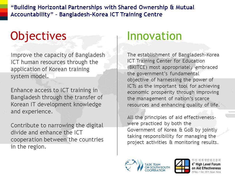 "ObjectivesInnovation ""Building Horizontal Partnerships with Shared Ownership & Mutual Accountability"" – Bangladesh-Korea ICT Training Centre Improve t"