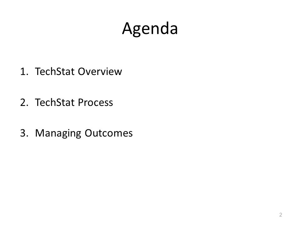 Agenda 1.TechStat Overview 2.TechStat Process 3.Managing Outcomes 2