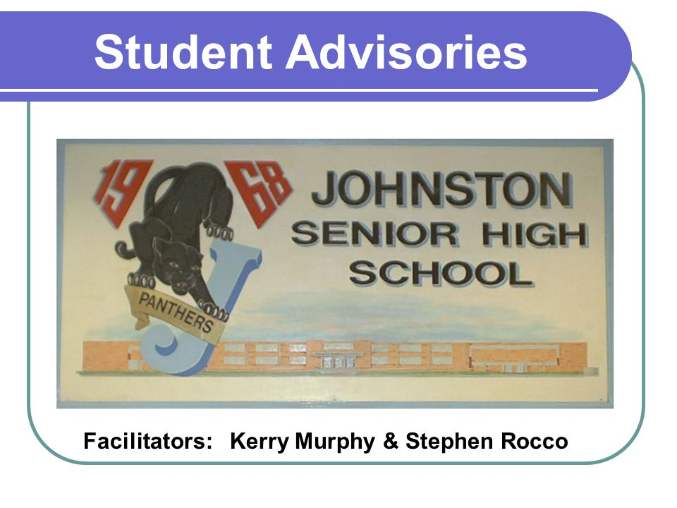 Student Advisories Facilitators: Kerry Murphy & Stephen Rocco