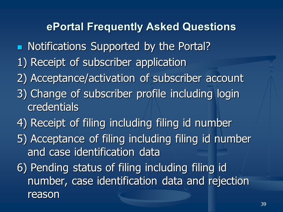 39 ePortal Frequently Asked Questions Notifications Supported by the Portal.
