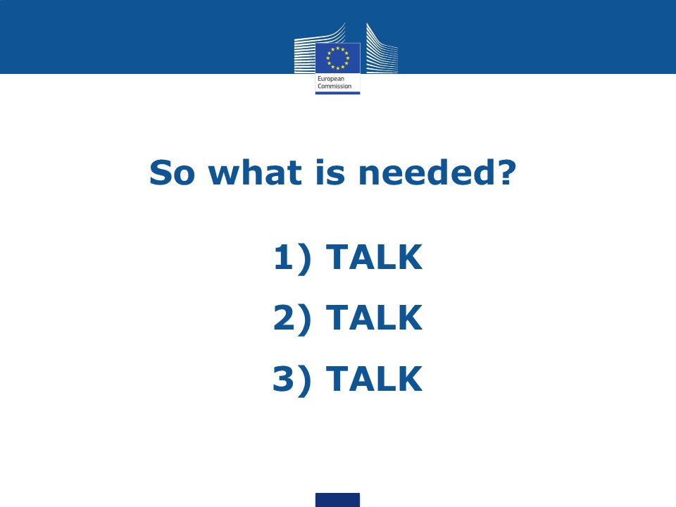 So what is needed? 1) TALK 2) TALK 3) TALK
