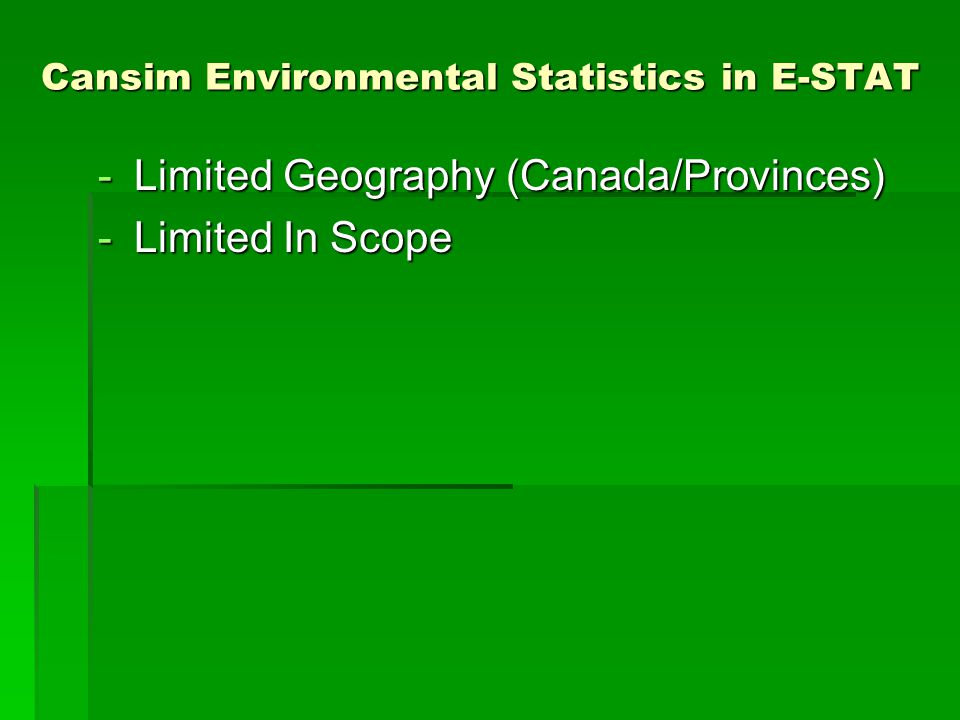 Cansim Environmental Statistics in E-STAT -Limited Geography (Canada/Provinces) -Limited In Scope