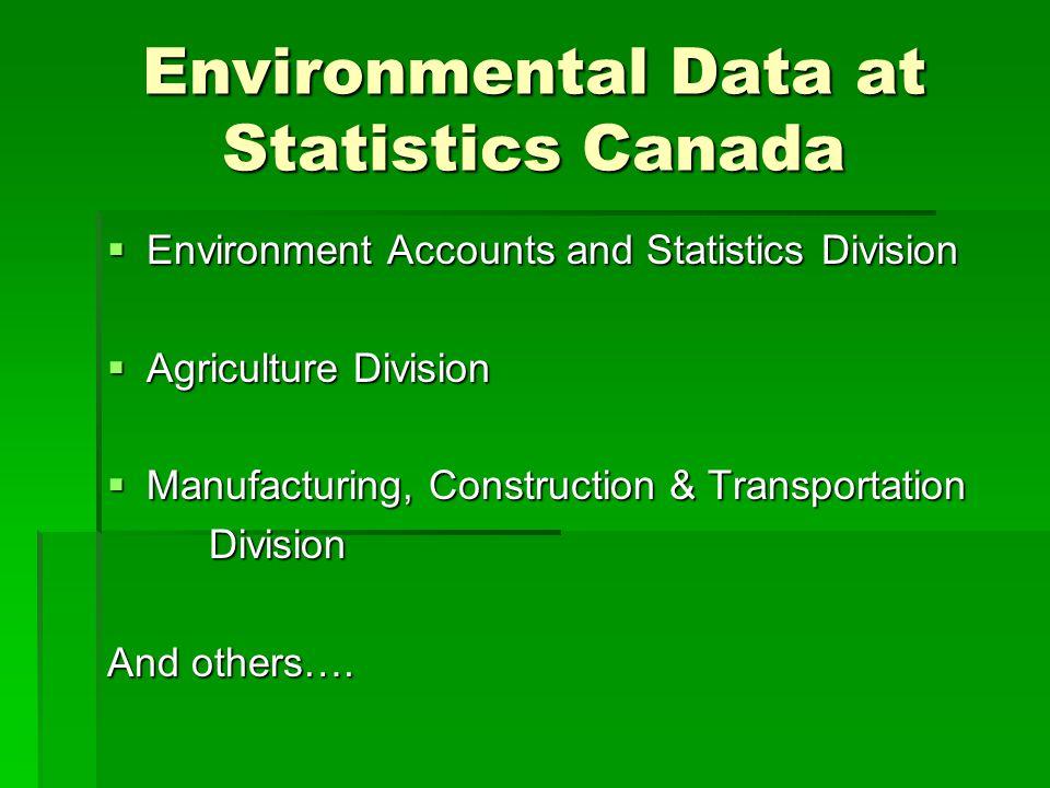 Environment Accounts and Statistics Division Statistical program includes:  Environmental Accounts and Indicators  Environmental Surveys  Spatial Data Analysis  Human Activity and the Environment
