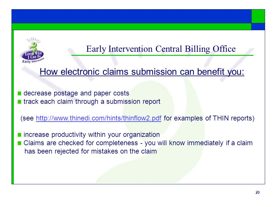 20 Early Intervention Central Billing Office How electronic claims submission can benefit you: decrease postage and paper costs track each claim throu