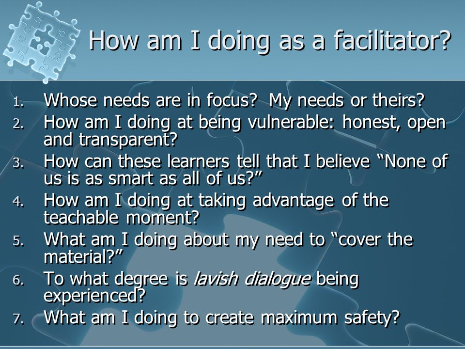 How am I doing as a facilitator. 1. Whose needs are in focus.