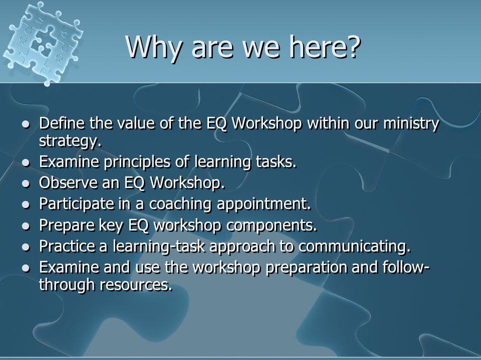 Why are we here. Define the value of the EQ Workshop within our ministry strategy.