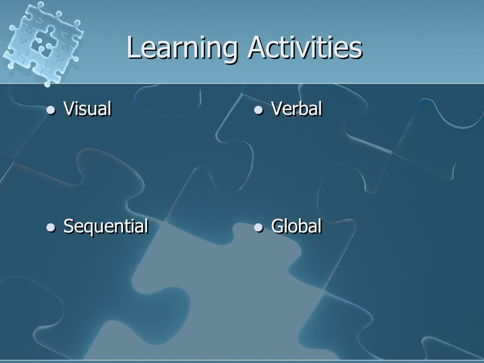 Learning Activities Visual Sequential Visual Sequential Verbal Global