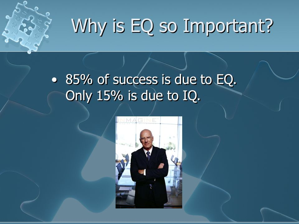 Why is EQ so Important. 85% of success is due to EQ.