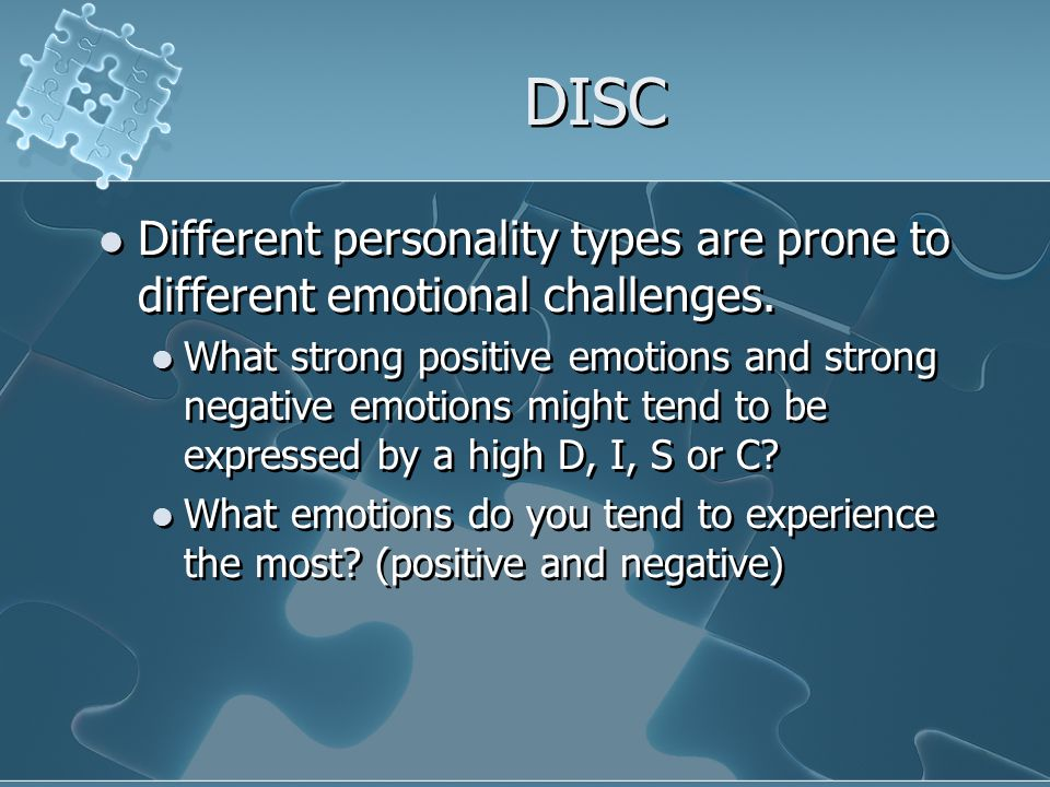 DISC Different personality types are prone to different emotional challenges.