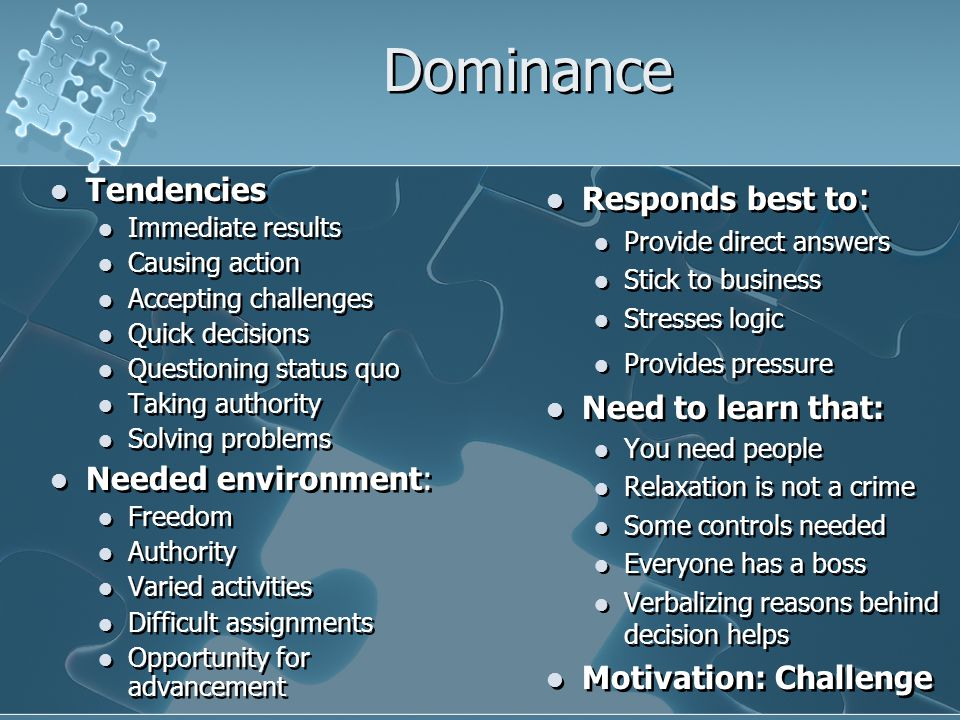 Dominance Tendencies Immediate results Causing action Accepting challenges Quick decisions Questioning status quo Taking authority Solving problems Ne