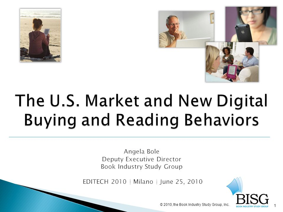 1 The U.S. Market and New Digital Buying and Reading Behaviors The U.S. Market and New Digital Buying and Reading Behaviors Angela Bole Deputy Executi