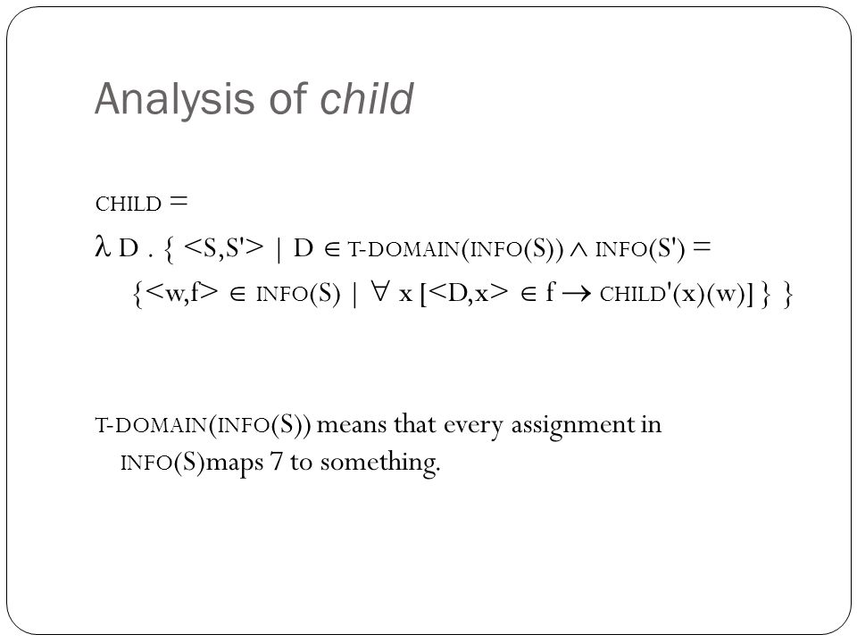 Analysis of child CHILD = D. { | D  T - DOMAIN ( INFO (S))  INFO (S') = {  INFO (S) |  x [  f  CHILD '(x)(w)] } } T - DOMAIN ( INFO (S)) means t