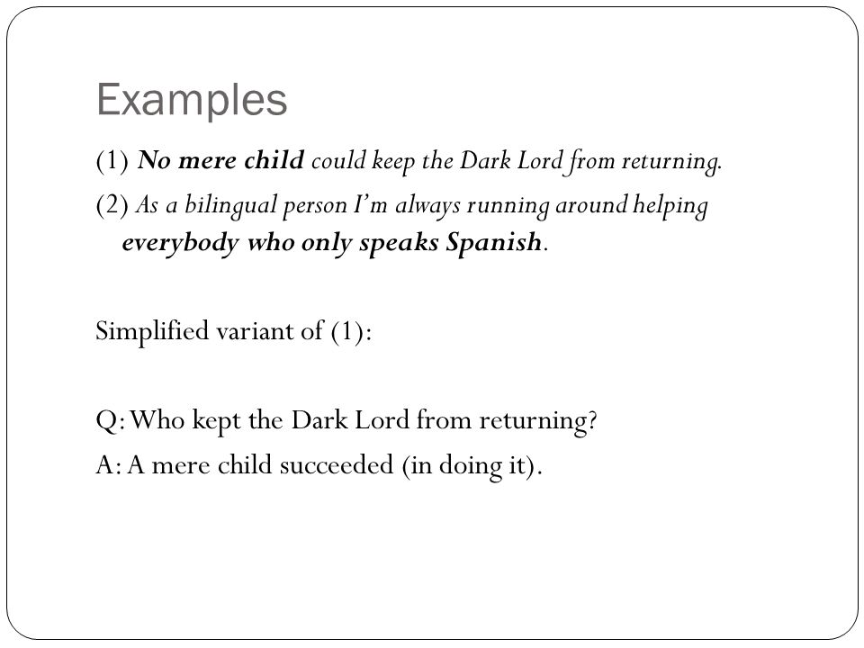 Examples (1) No mere child could keep the Dark Lord from returning.
