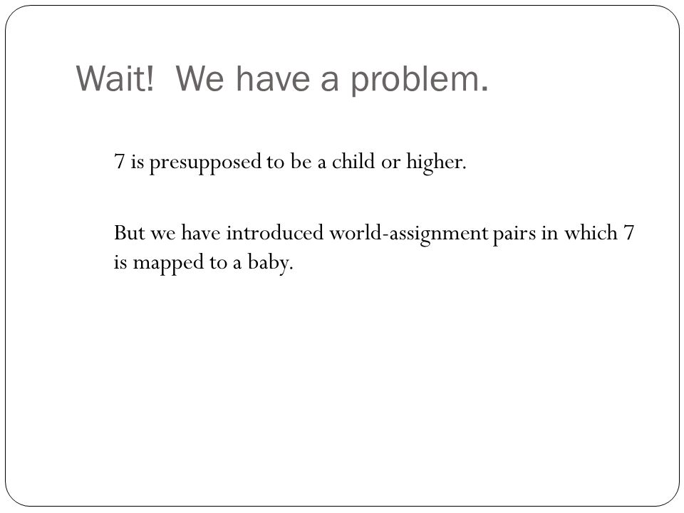 Wait. We have a problem. 7 is presupposed to be a child or higher.