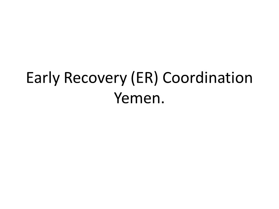 Early Recovery (ER) Coordination Yemen.