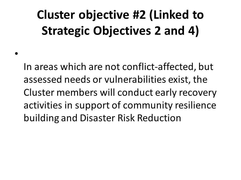 Cluster objective #2 (Linked to Strategic Objectives 2 and 4) In areas which are not conflict-affected, but assessed needs or vulnerabilities exist, t