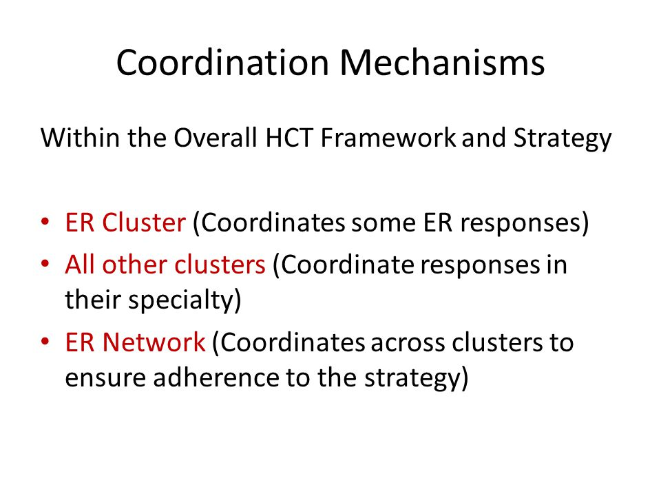 Coordination Mechanisms Within the Overall HCT Framework and Strategy ER Cluster (Coordinates some ER responses) All other clusters (Coordinate respon