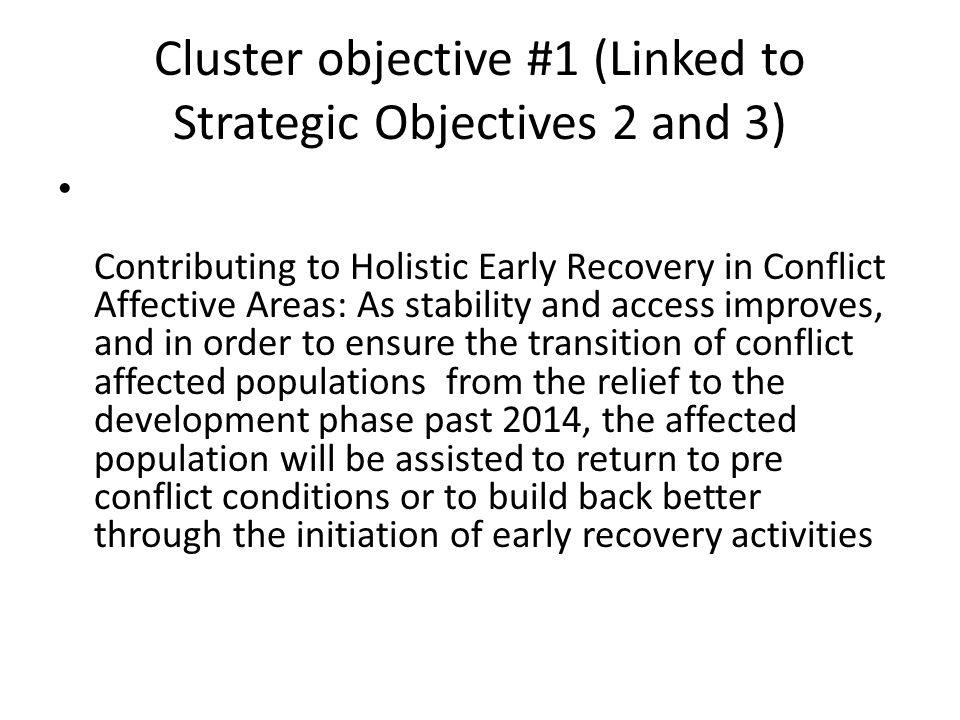 Cluster objective #1 (Linked to Strategic Objectives 2 and 3) Contributing to Holistic Early Recovery in Conflict Affective Areas: As stability and ac