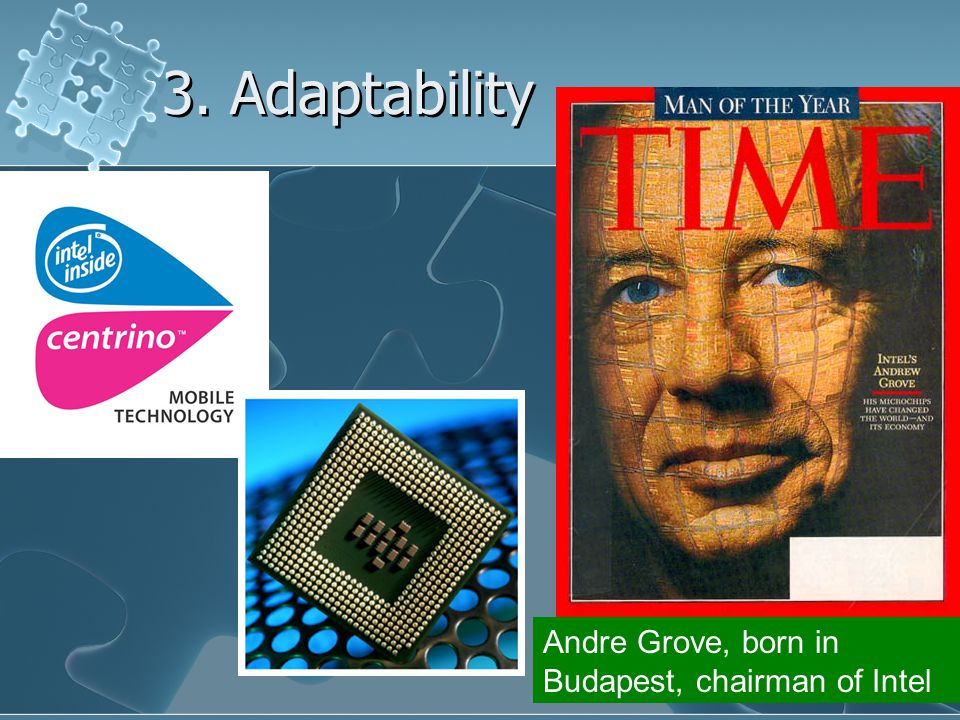 3. Adaptability Andre Grove, born in Budapest, chairman of Intel