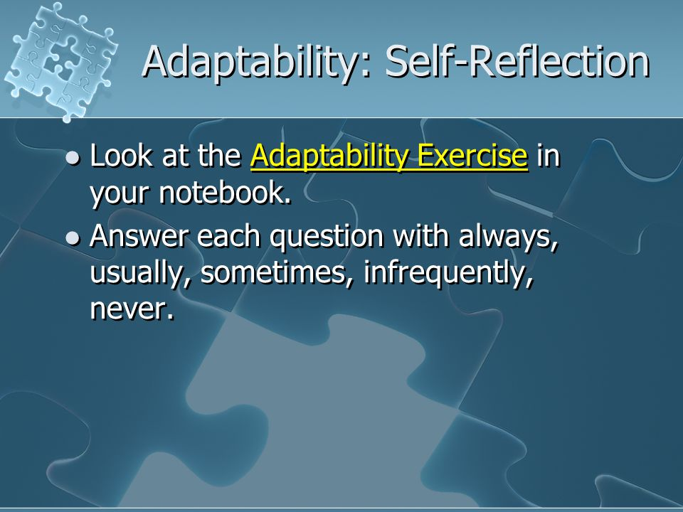 Adaptability: Self-Reflection Look at the Adaptability Exercise in your notebook.