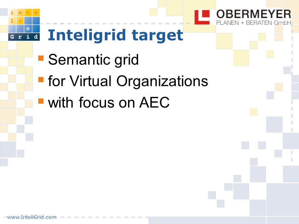 www.InteliGrid.com Inteligrid target  Semantic grid  for Virtual Organizations  with focus on AEC