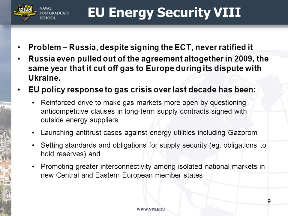 EU Energy Security VIII Problem – Russia, despite signing the ECT, never ratified it Russia even pulled out of the agreement altogether in 2009, the same year that it cut off gas to Europe during its dispute with Ukraine.