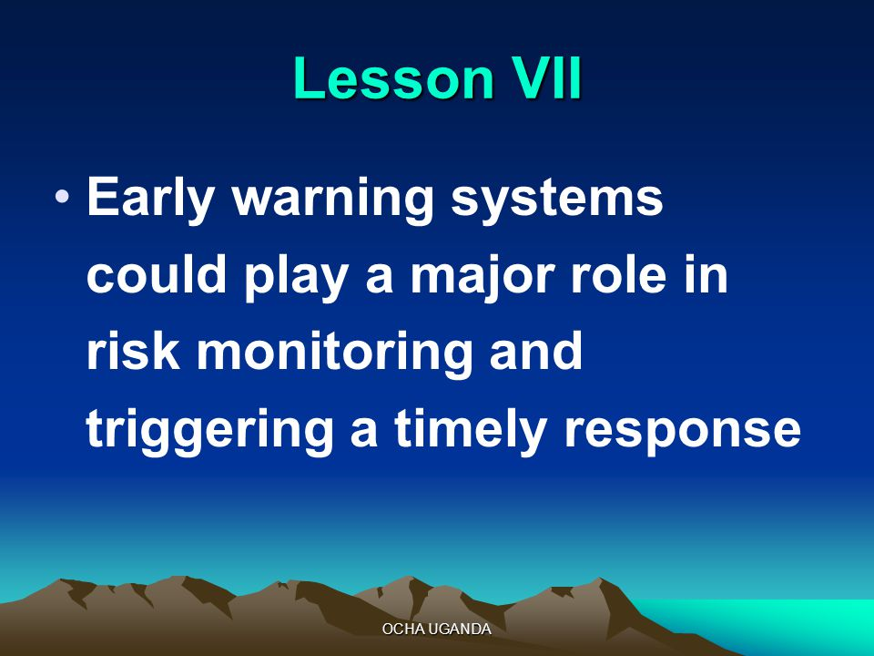 OCHA UGANDA Lesson VII Early warning systems could play a major role in risk monitoring and triggering a timely response