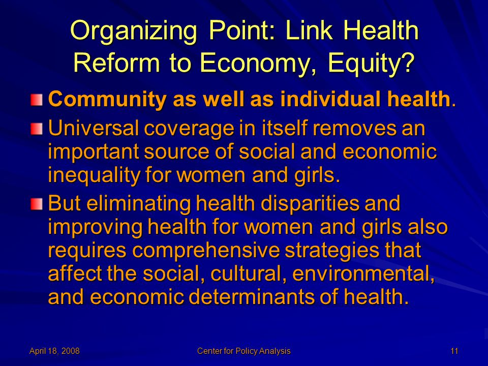 April 18, 2008 Center for Policy Analysis 11 Organizing Point: Link Health Reform to Economy, Equity.