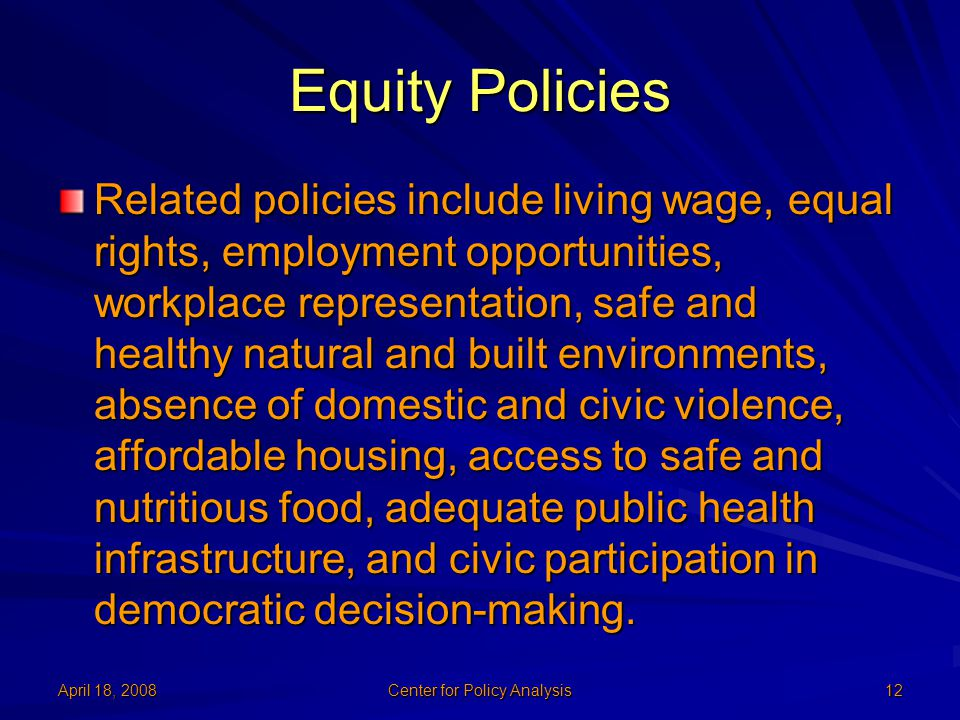 April 18, 2008 Center for Policy Analysis 12 Equity Policies Related policies include living wage, equal rights, employment opportunities, workplace r