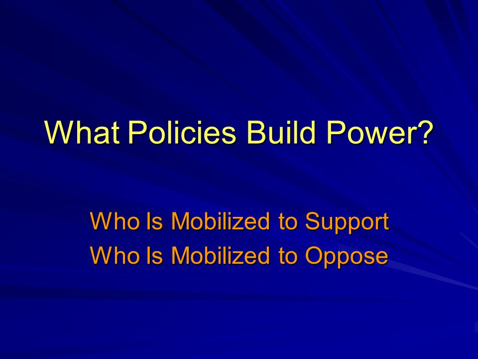 What Policies Build Power Who Is Mobilized to Support Who Is Mobilized to Oppose