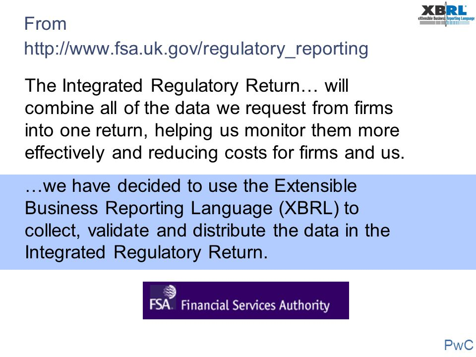 PwC The Integrated Regulatory Return… will combine all of the data we request from firms into one return, helping us monitor them more effectively and